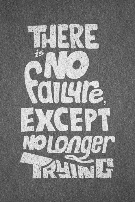 there-is-no-failure-except-no-longer-trying